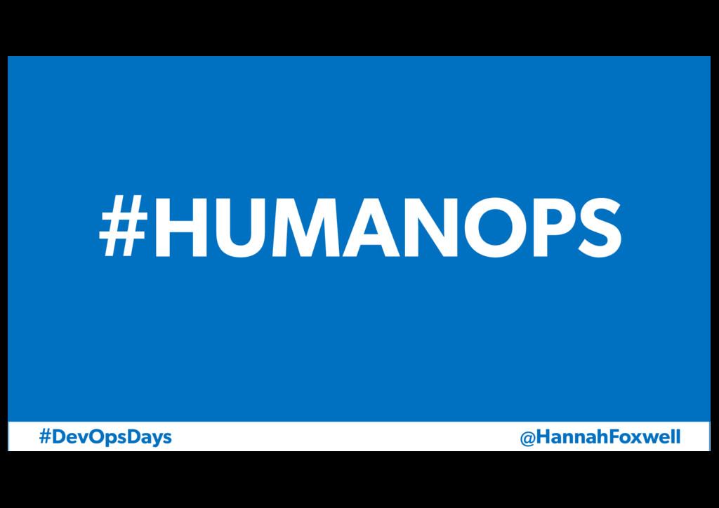 @HannahFoxwell #DevOpsDays #HUMANOPS