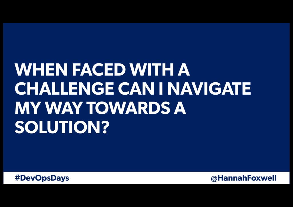 #DevOpsDays @HannahFoxwell WHEN FACED WITH A CH...