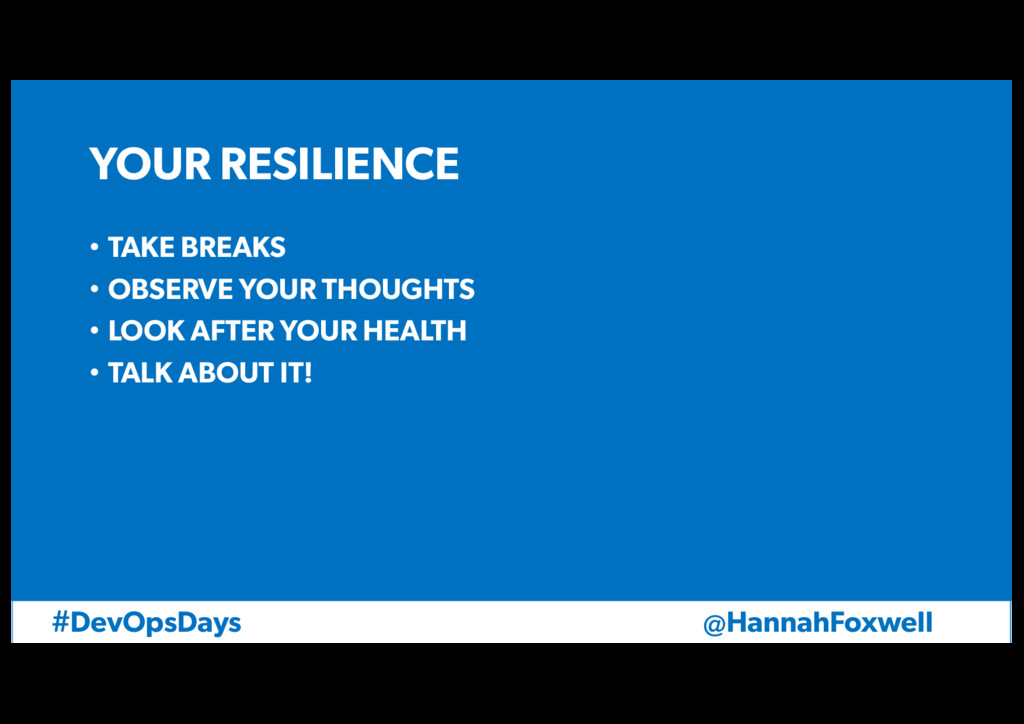 #DevOpsDays @HannahFoxwell YOUR RESILIENCE • TA...