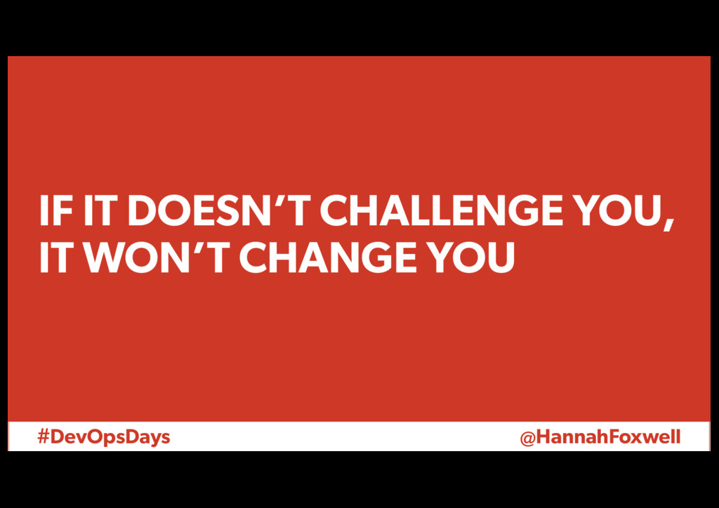#DevOpsDays @HannahFoxwell IF IT DOESN'T CHALLE...