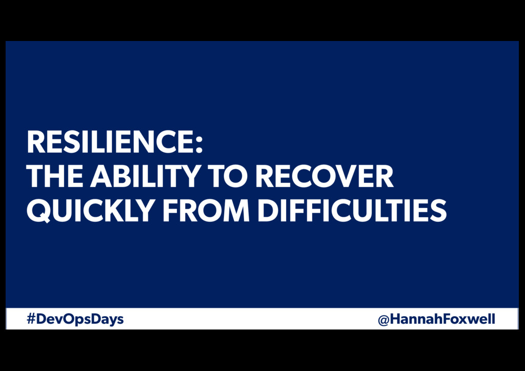 #DevOpsDays @HannahFoxwell RESILIENCE: THE ABIL...