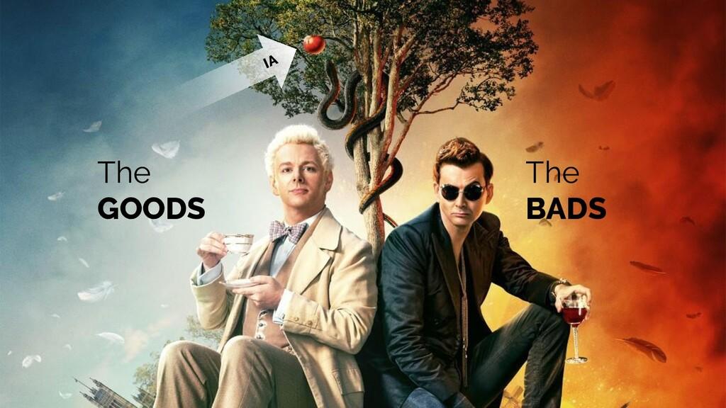 The GOODS The BADS IA