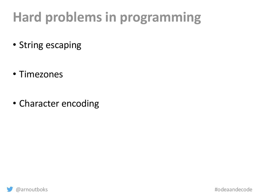 @arnoutboks #odeaandecode Hard problems in prog...