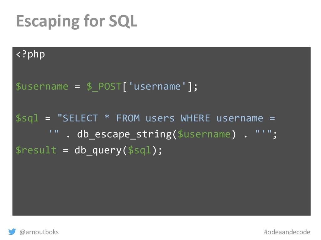 @arnoutboks #odeaandecode Escaping for SQL <?ph...