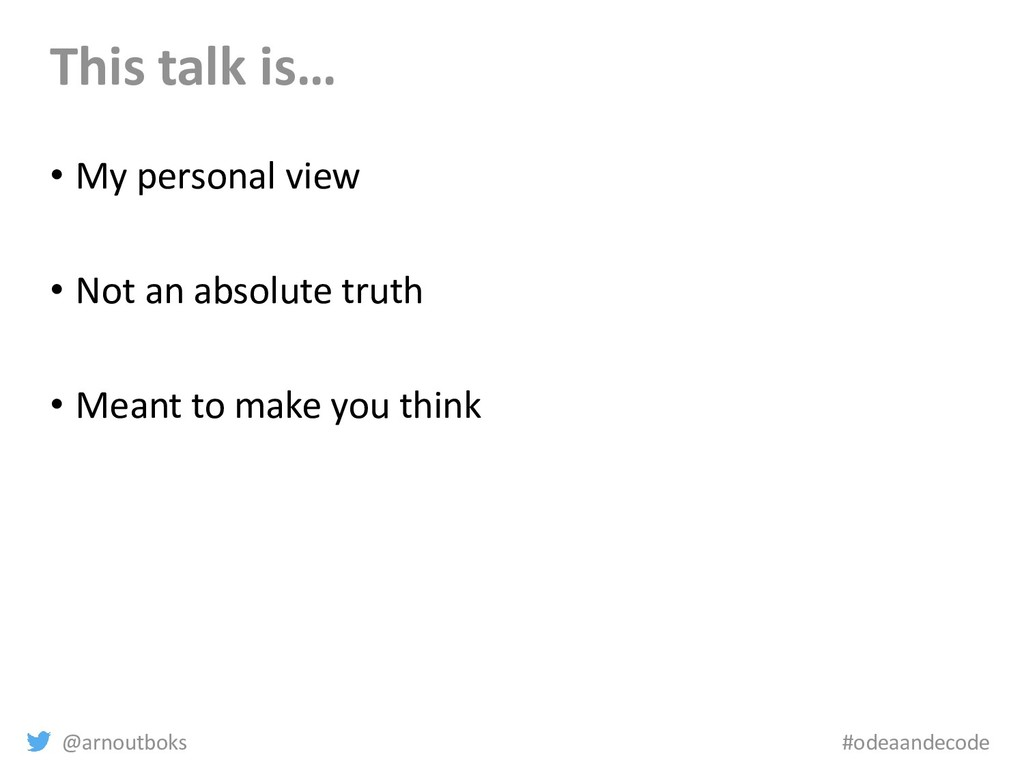 @arnoutboks #odeaandecode This talk is… • My pe...