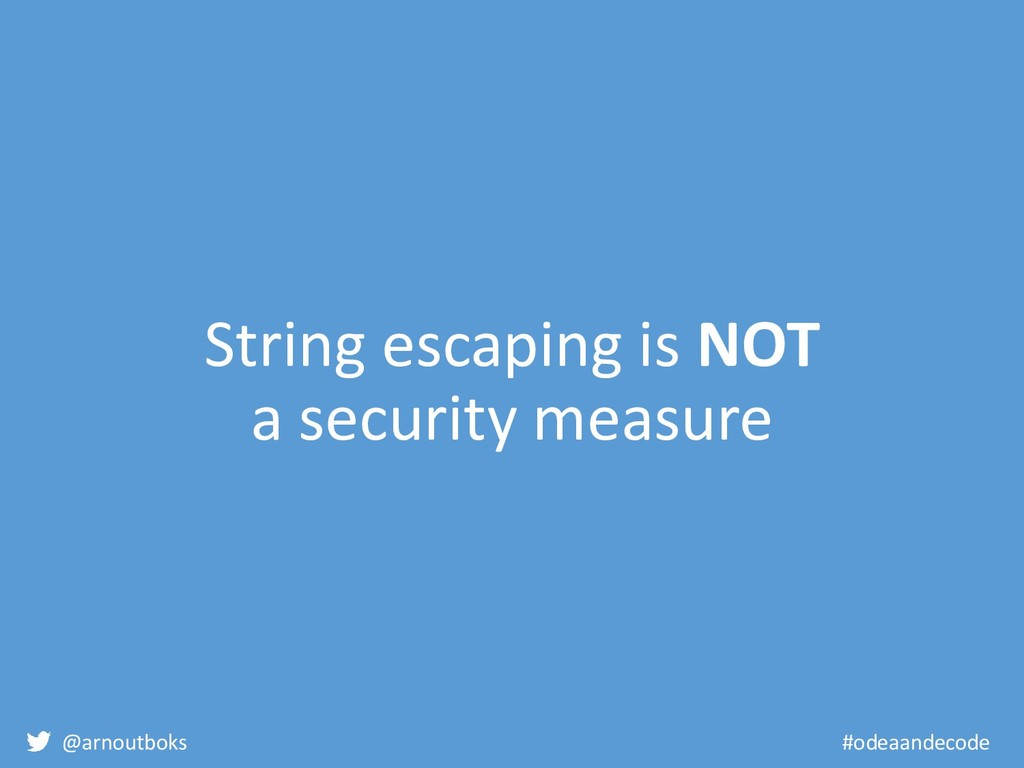 @arnoutboks #odeaandecode String escaping is NO...