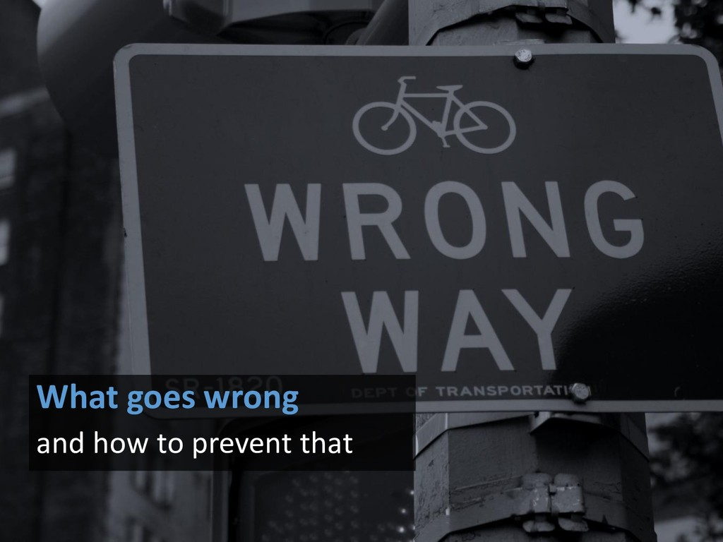 What goes wrong and how to prevent that