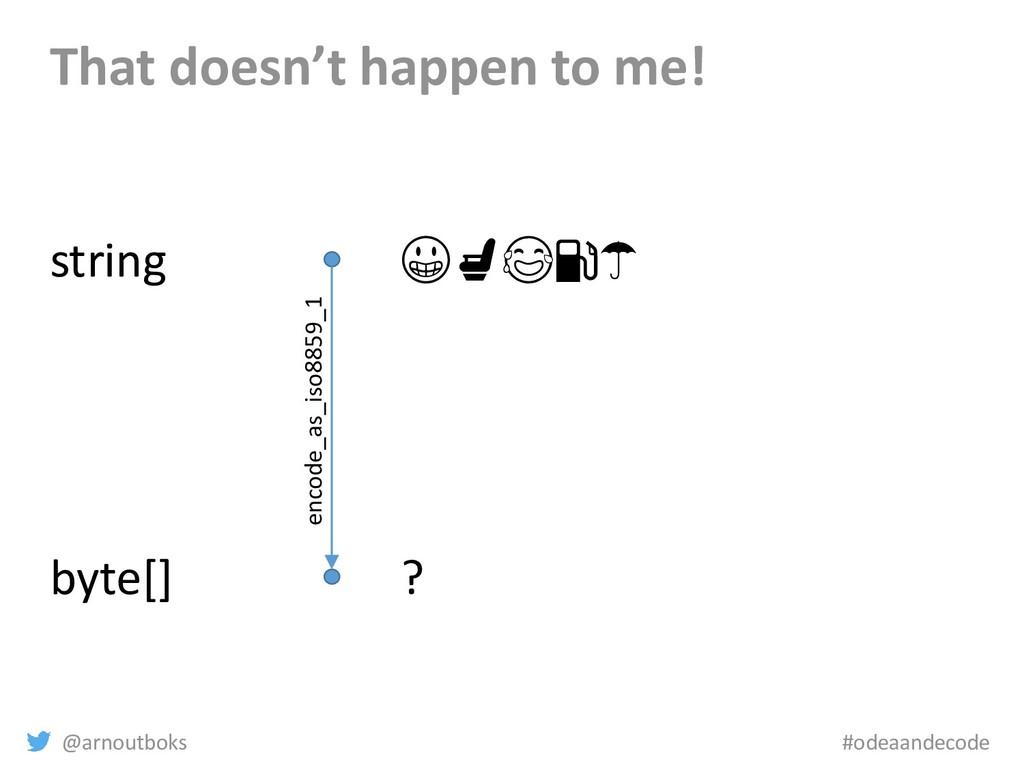 @arnoutboks #odeaandecode That doesn't happen t...