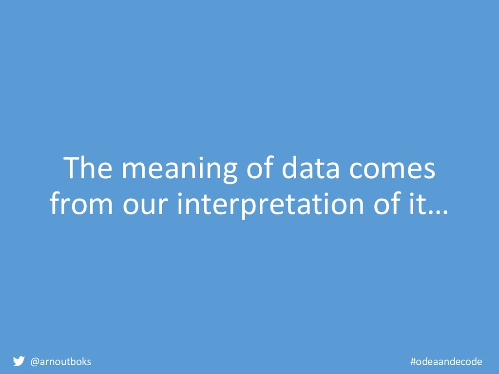 @arnoutboks #odeaandecode The meaning of data c...