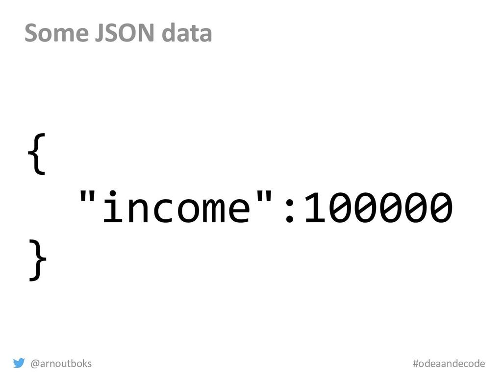 """@arnoutboks #odeaandecode Some JSON data { """"inc..."""