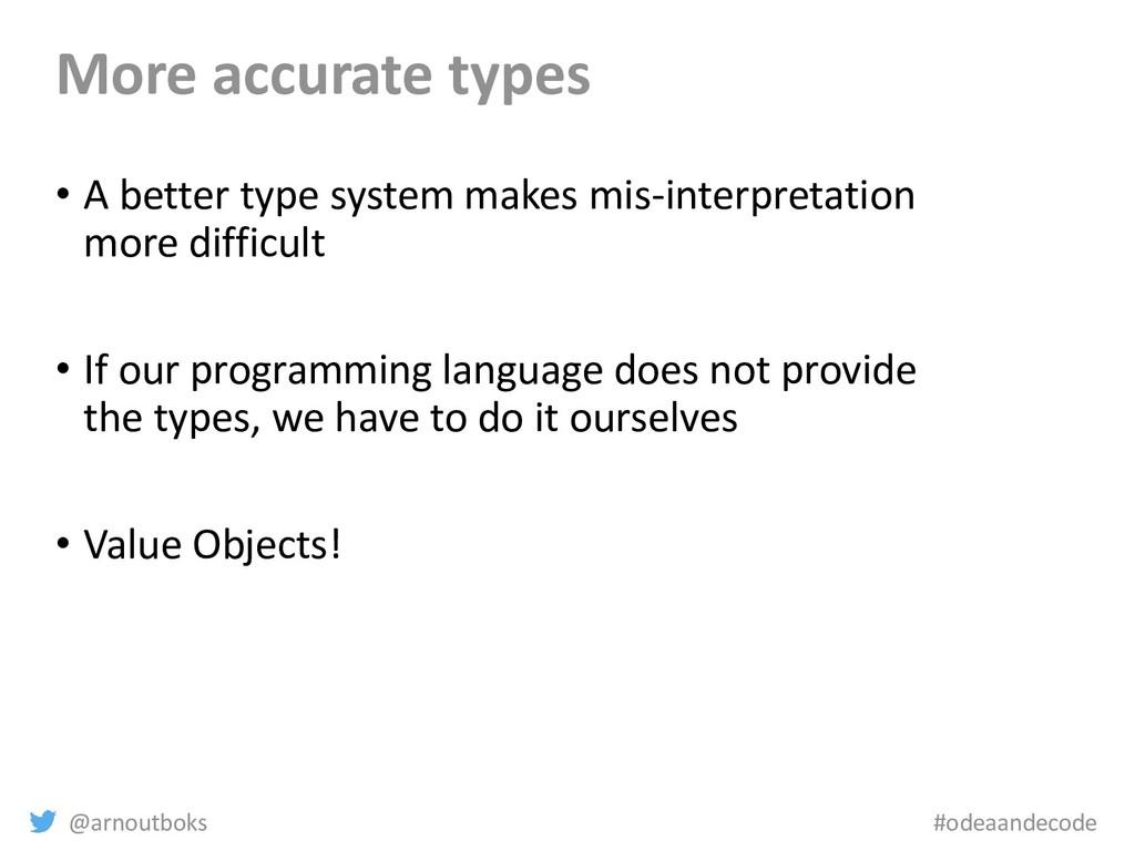 @arnoutboks #odeaandecode More accurate types •...