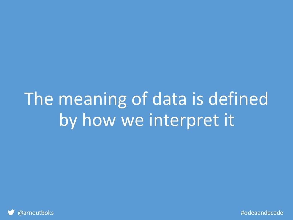 @arnoutboks #odeaandecode The meaning of data i...
