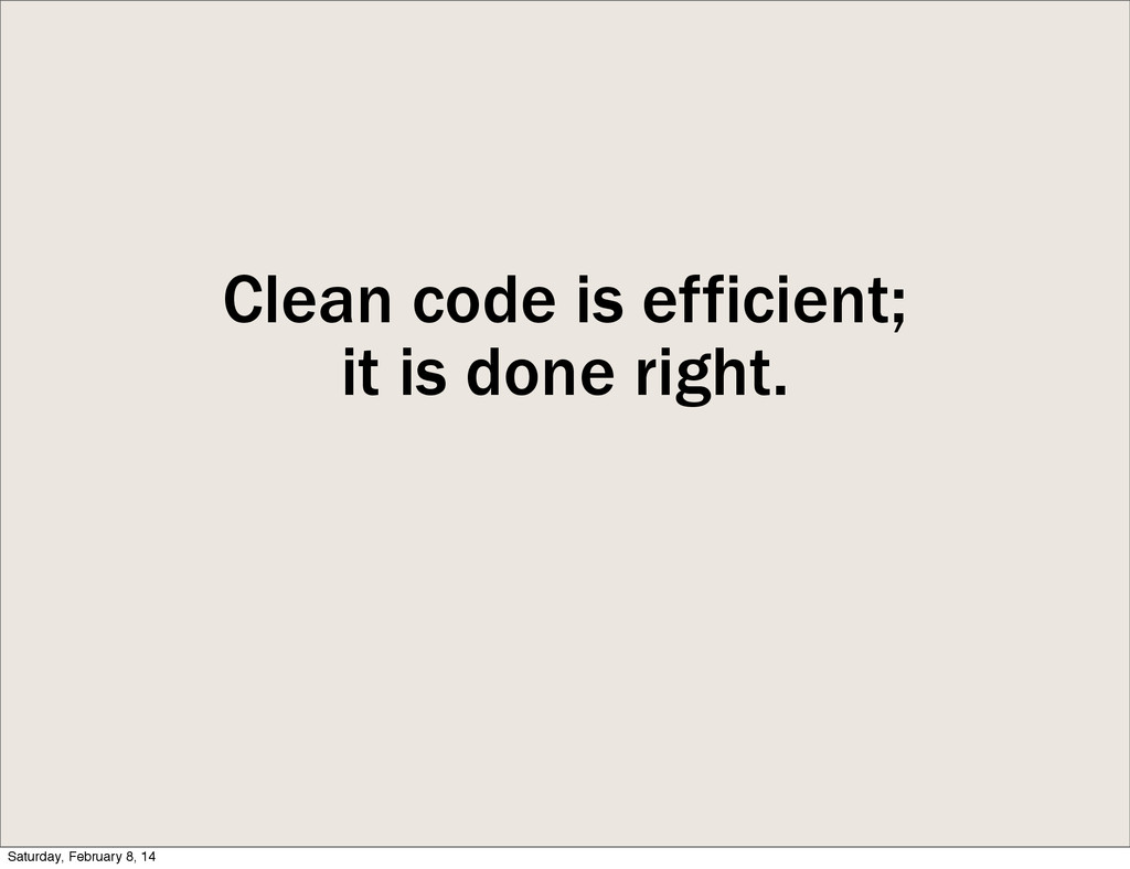 Clean code is efficient; it is done right. Satu...