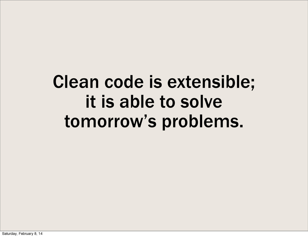 Clean code is extensible; it is able to solve t...