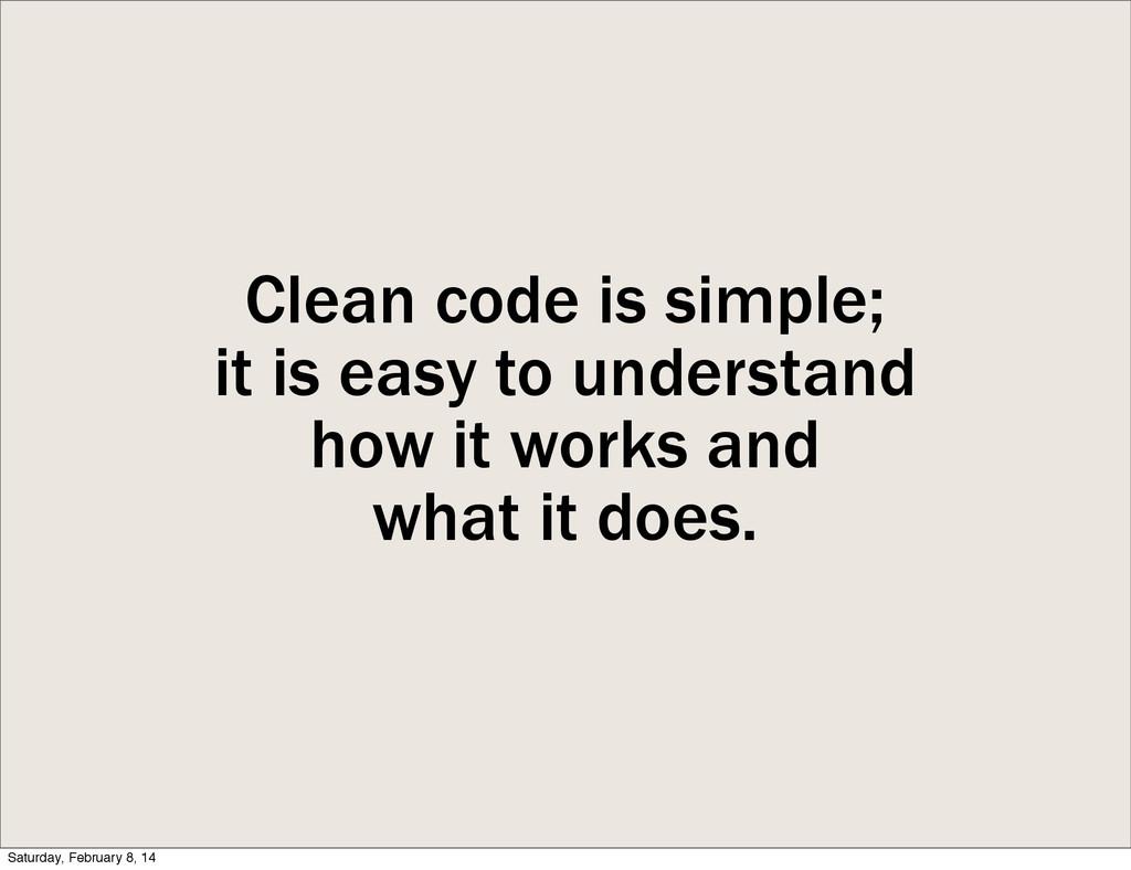 Clean code is simple; it is easy to understand ...