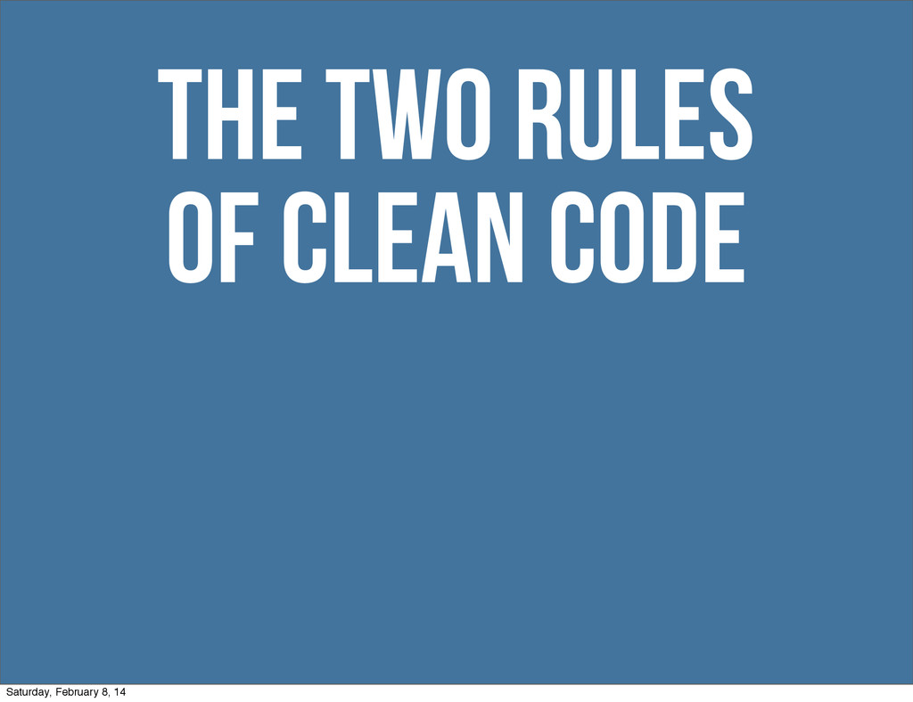 the two rules of clean code Saturday, February ...