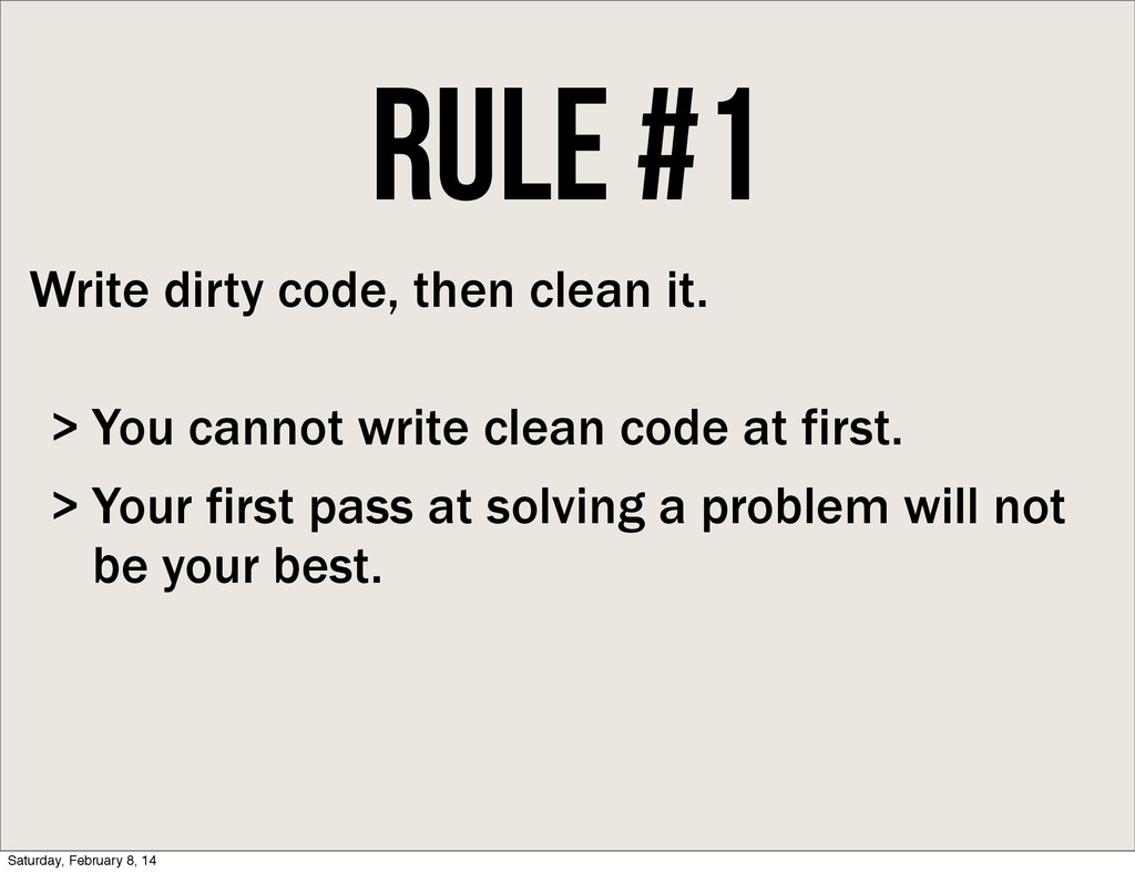 Rule #1 Write dirty code, then clean it. You ca...