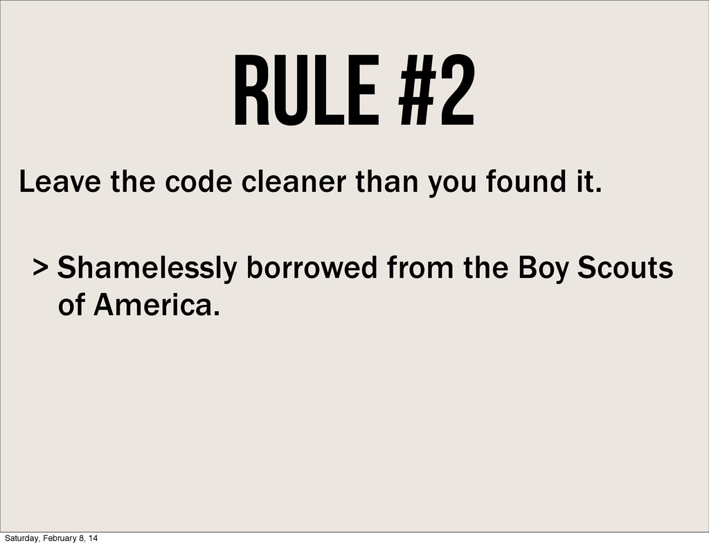 Rule #2 Leave the code cleaner than you found i...
