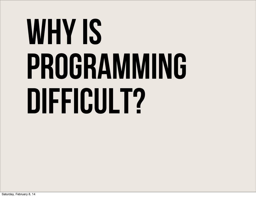 Why is programming difficult? Saturday, Februar...