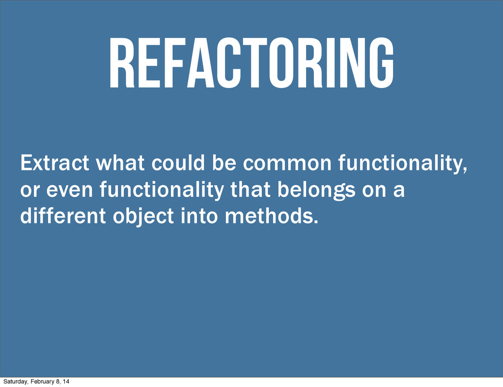 Extract what could be common functionality, or ...
