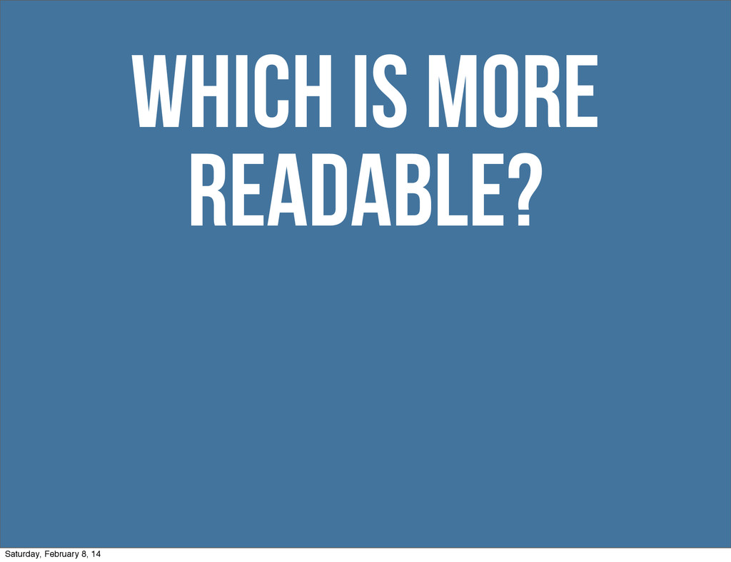 Which is more readable? Saturday, February 8, 14