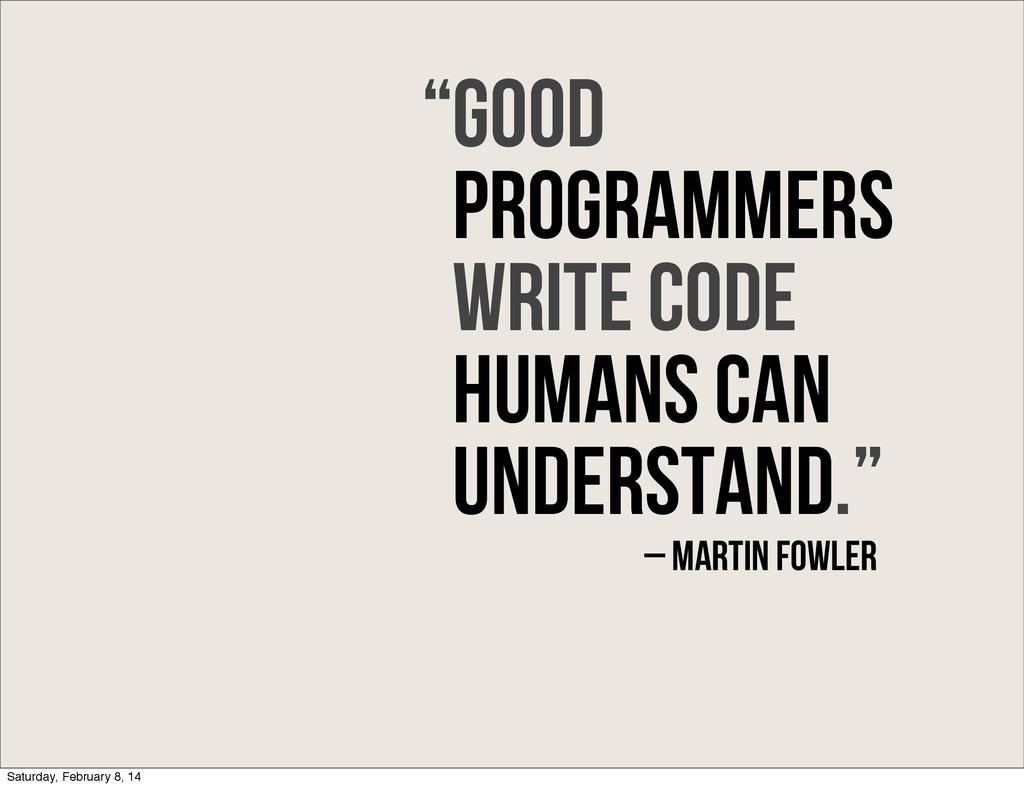 Good programmers write code humans can understa...