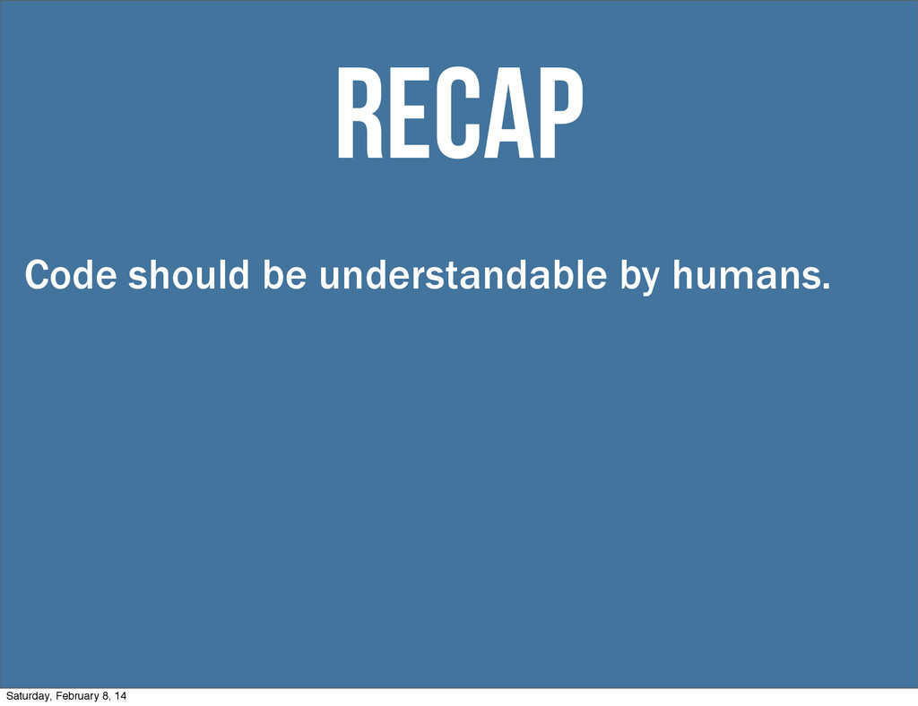recap Code should be understandable by humans. ...