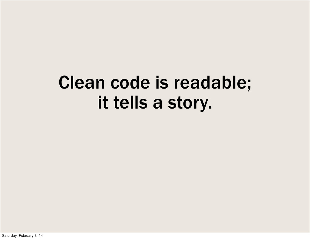 Clean code is readable; it tells a story. Satur...
