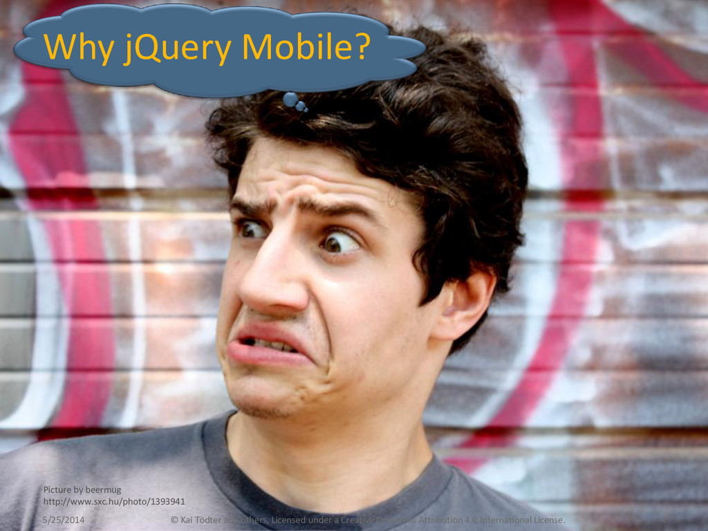 Why jQuery Mobile? 5/25/2014 © Kai Tödter and o...