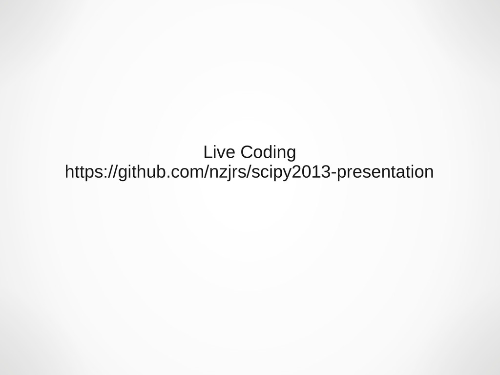 Live Coding https://github.com/nzjrs/scipy2013-...
