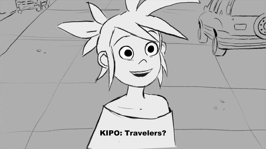 KIPO: Travelers?