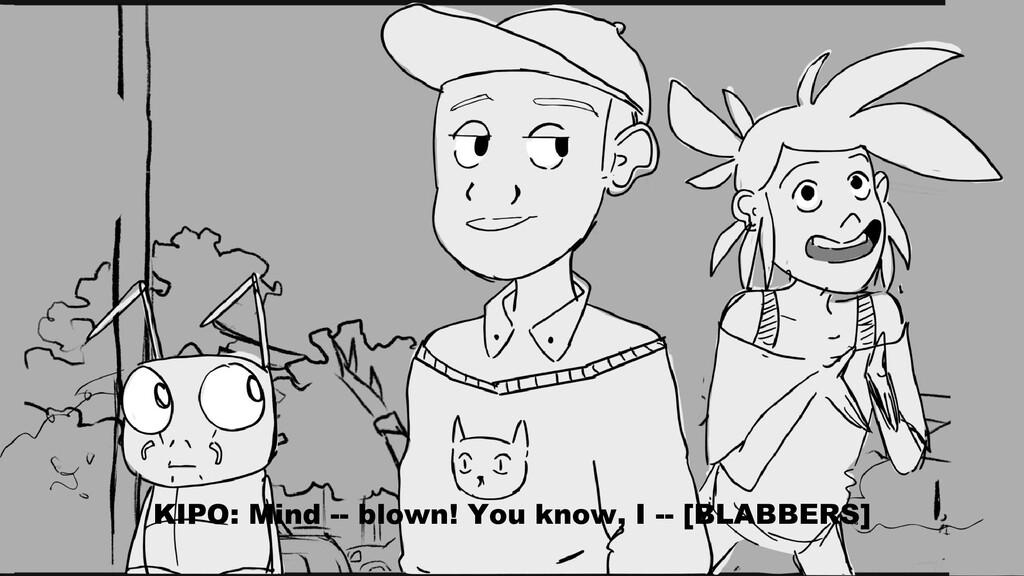 KIPO: Mind -- blown! You know, I -- [BLABBERS]