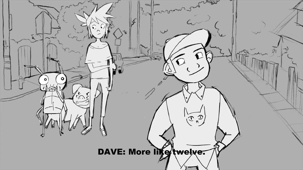 DAVE: More like twelve.