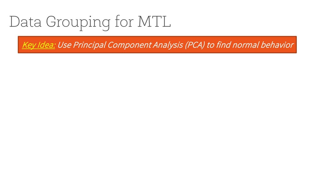 Data Grouping for MTL Key Idea: Use Principal C...
