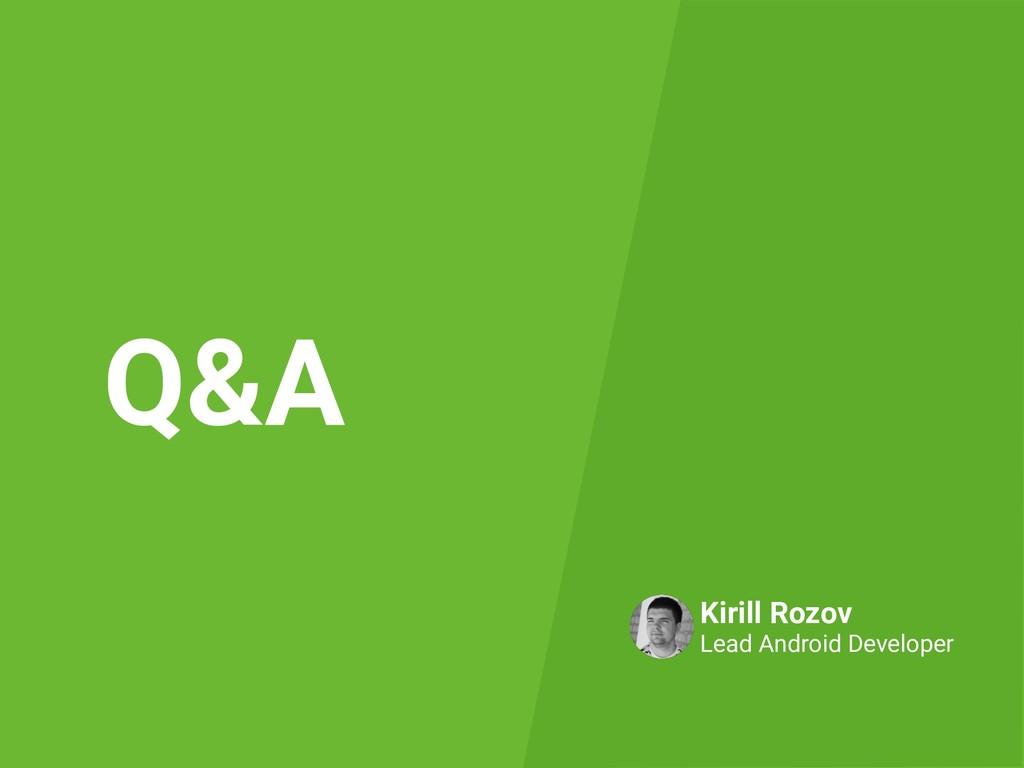 Q&A Kirill Rozov Lead Android Developer