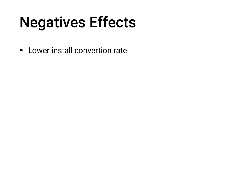 Negatives Effects • Lower install convertion ra...