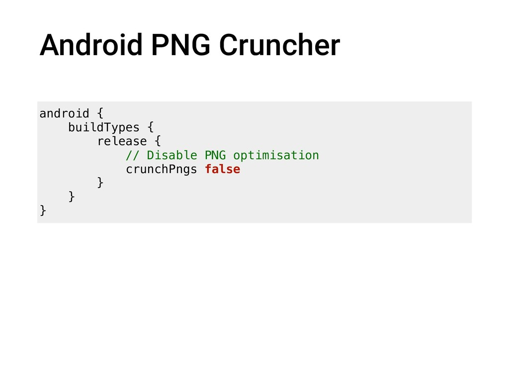 Android PNG Cruncher android { buildTypes { rel...