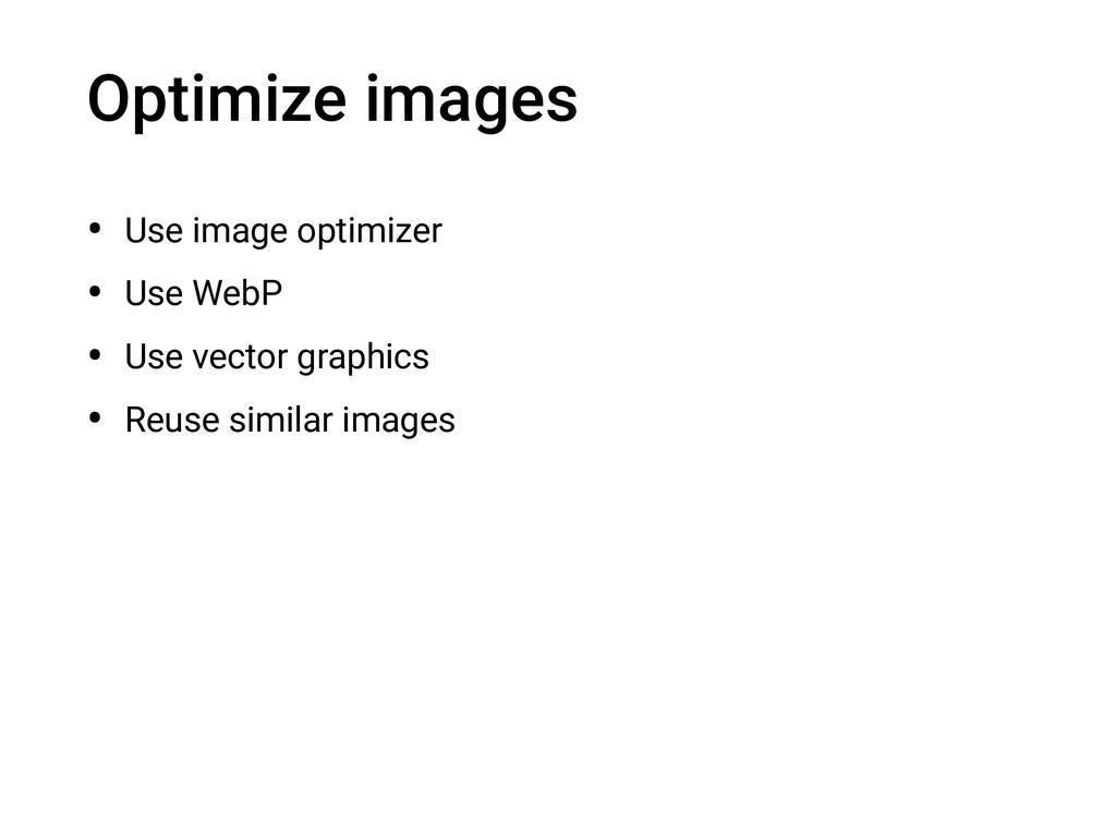Optimize images • Use image optimizer • Use Web...