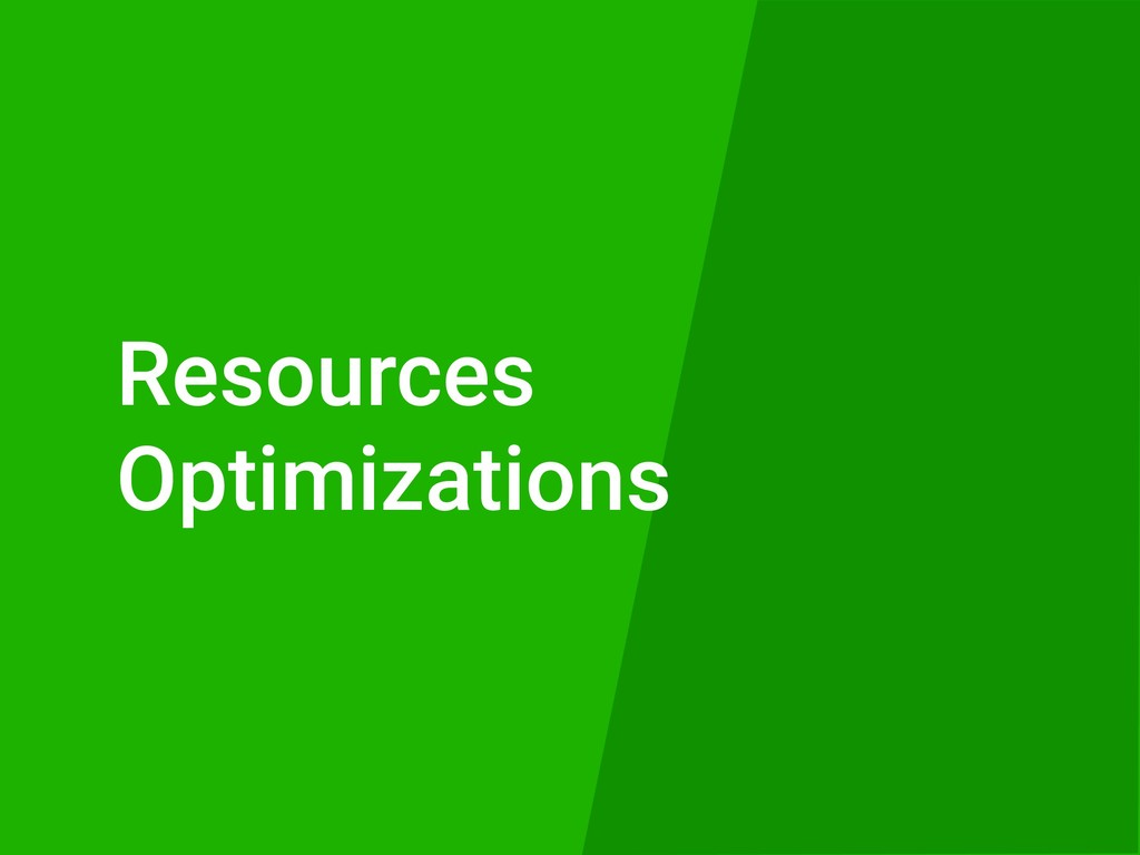 Resources Optimizations