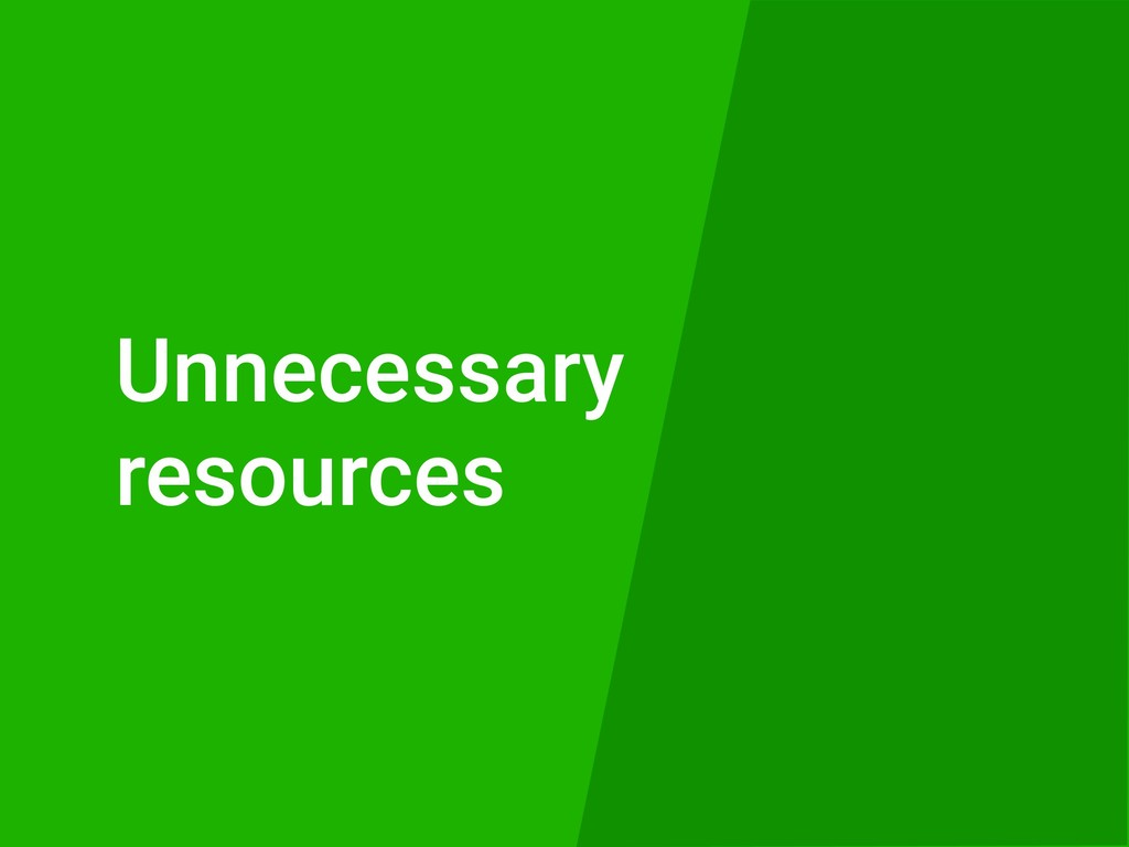 Unnecessary resources