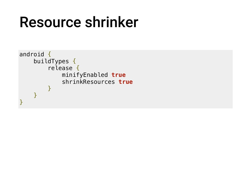 Resource shrinker android { buildTypes { releas...