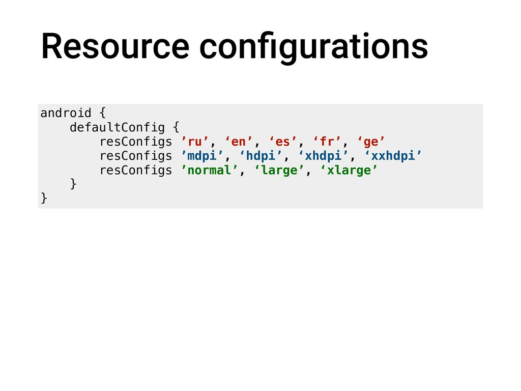 Resource configurations android { defaultConfig ...