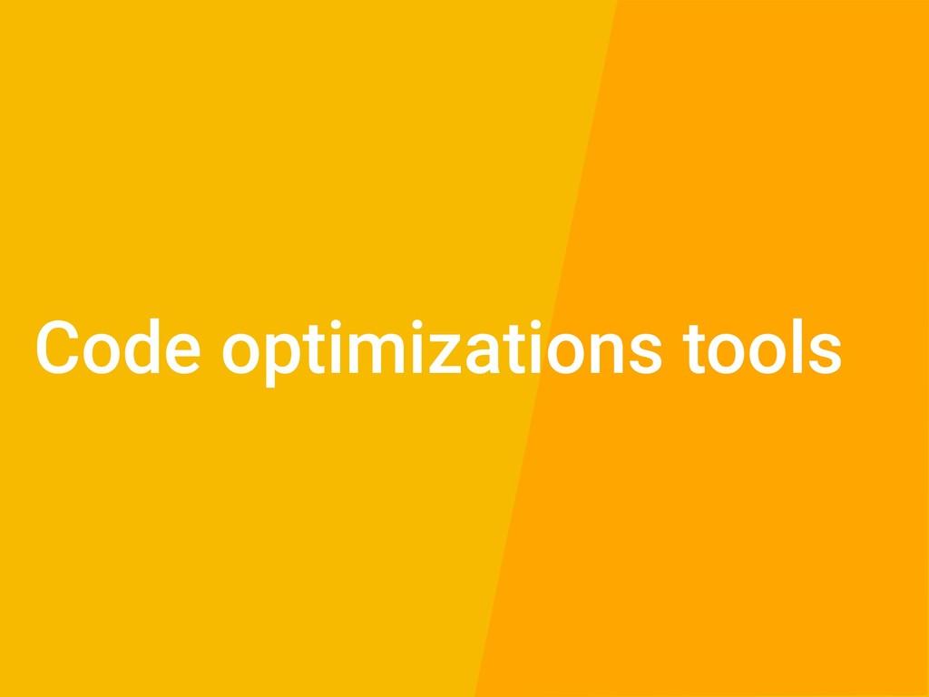 Code optimizations tools