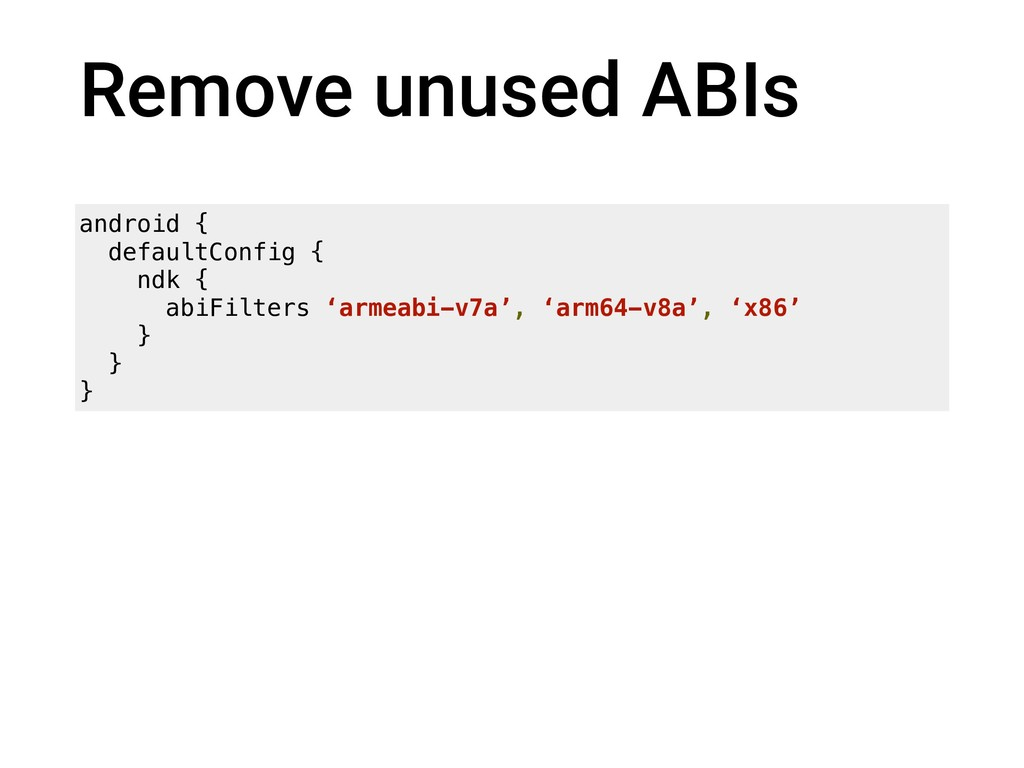 Remove unused ABIs android { defaultConfig { nd...