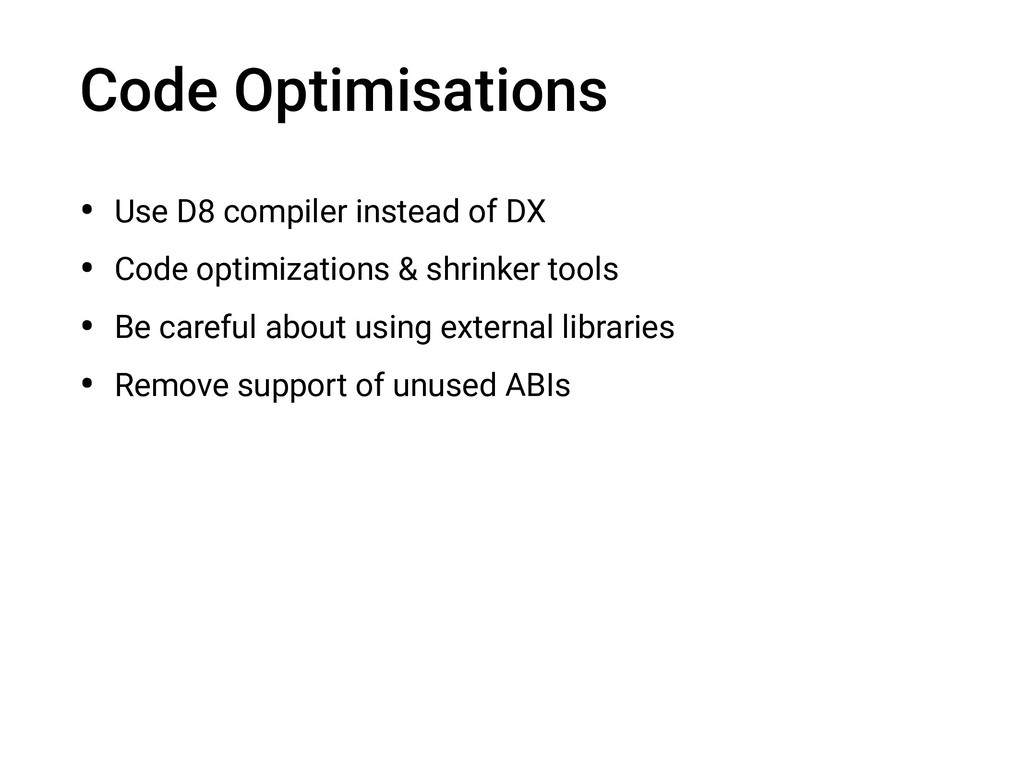 Code Optimisations • Use D8 compiler instead of...