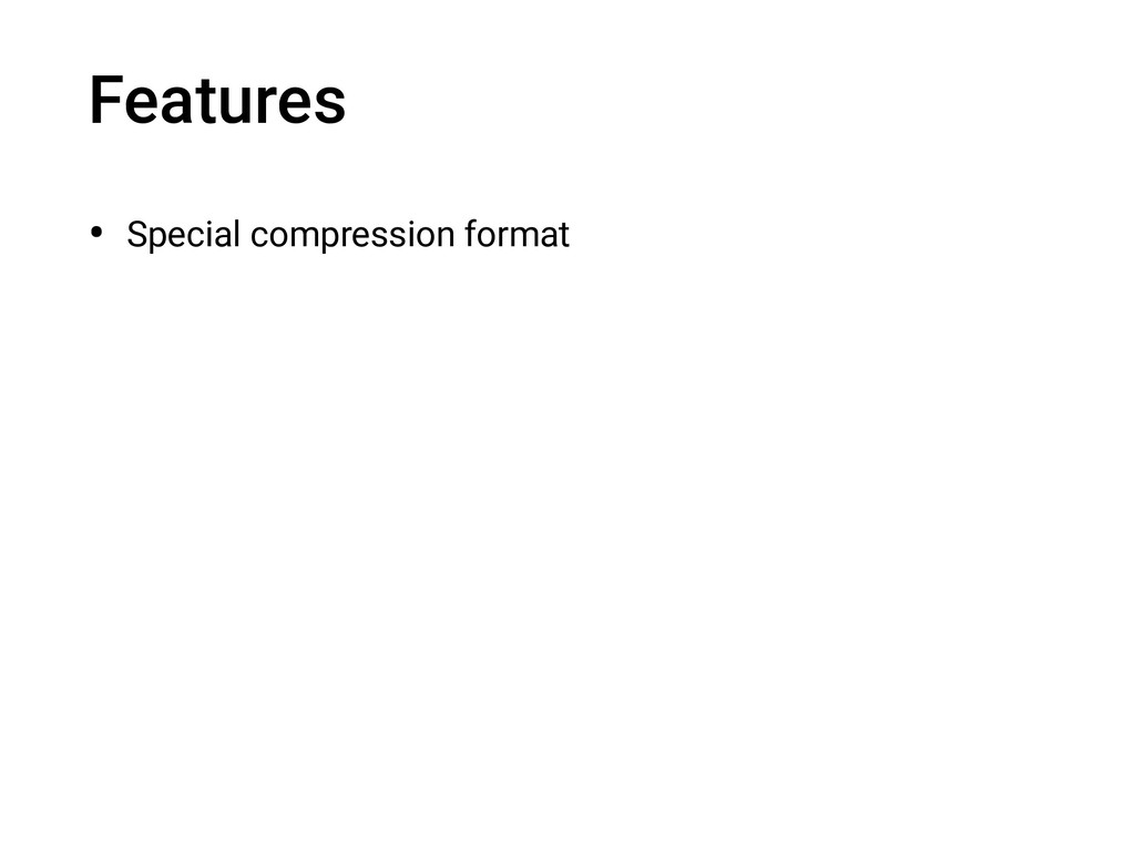 Features • Special compression format