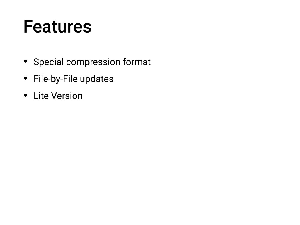 Features • Special compression format • File-by...