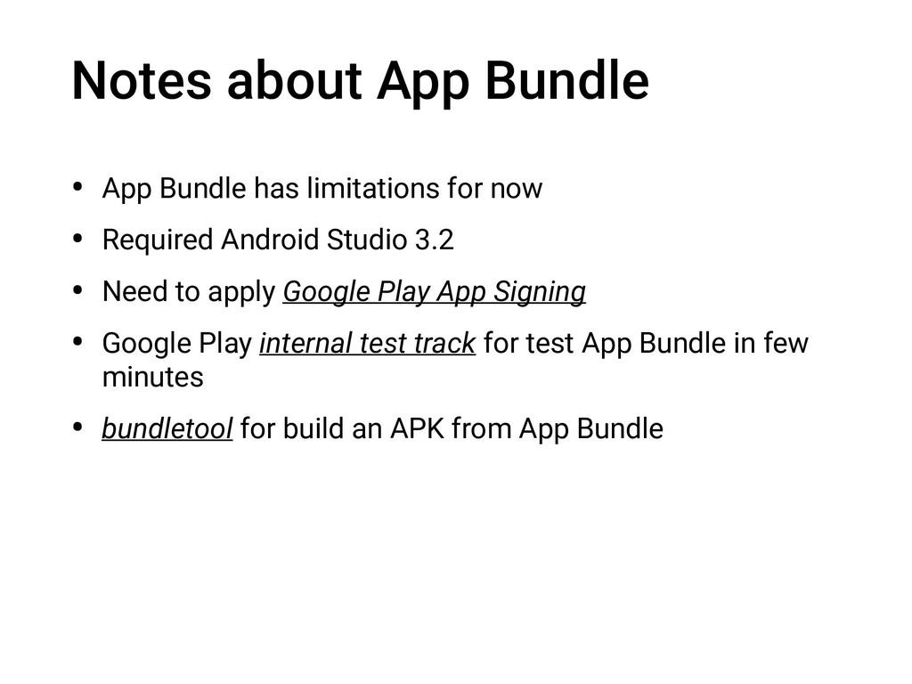 Notes about App Bundle • App Bundle has limitat...