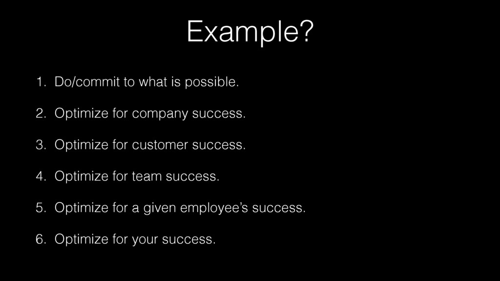 Example? 1. Do/commit to what is possible. 2. O...