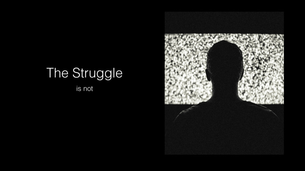 The Struggle is not